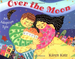 Over the Moon: An Adoption Tale (Karen Katz) | Adoption Books for Children