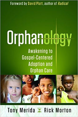 Orphanology: Awakening to Gospel-Centered Adoption and Orphan Care | Adoption Gifts, Adoption Books