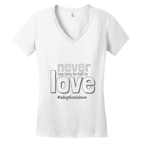 Never Too Late to Fall in Love Women's V-Neck | Adoption Gifts, Clothing & Apparel