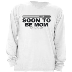 Soon To Be Mom Women's Long Sleeve Shirt | Adoption Gifts, Clothing & Apparel