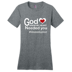 God Knew My Heart Needed You Women's T-Shirt | Adoption Gifts, Clothing & Apparel