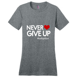Never Give Up Women's T-Shirt | Adoption Gifts, Clothing & Apparel