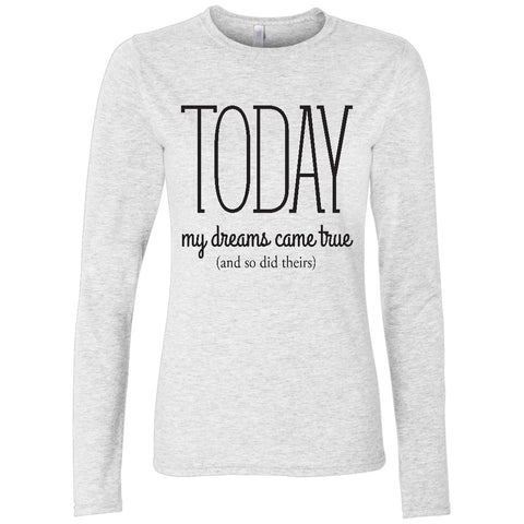 Today My Dreams Women's Long Sleeve Shirt | Adoption Gifts, Clothing & Apparel
