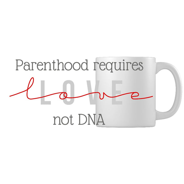 Parenthood Requires Love, Not DNA | Adoption Gifts, Adoption Mug