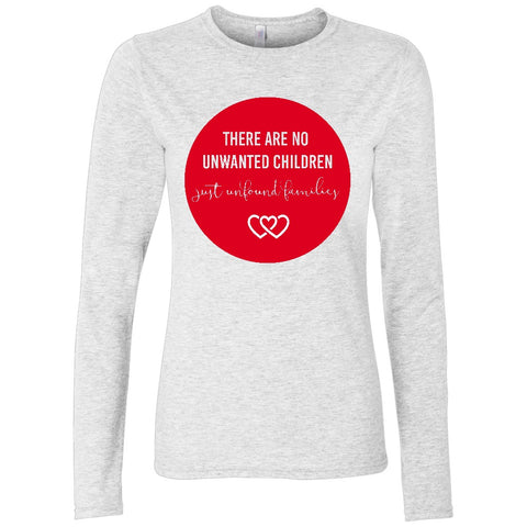 There are No Unwanted Children Women's Long Sleeve Shirt | Adoption Gifts, Clothing & Apparel