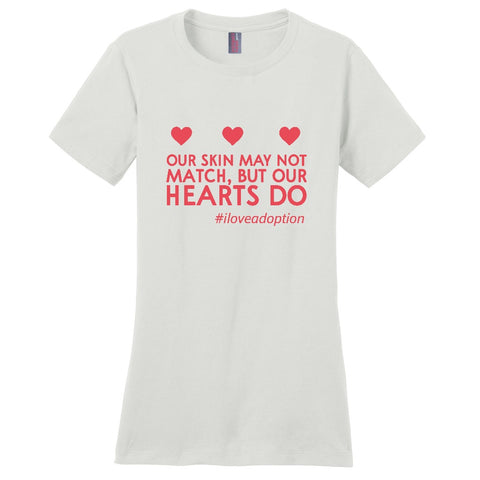 Our Skin May Not Match, But Our Hearts Do Women's T-Shirt | Adoption Gifts, Clothing & Apparel