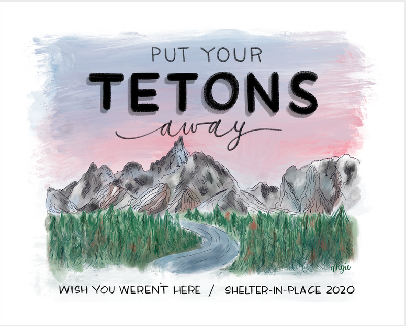 Grand Tetons Anti-travel postcard since we are in a pandemic and you shouldn't be visiting