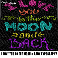 I Love You To the Moon and Back Quote Bright Colored Multi Colored Love Typography crochet graphgan blanket pattern; graphgan pattern, c2c; single crochet; cross stitch; graph; pdf download; instant download