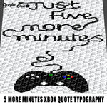 Just Five More Minutes Xbox Controller Gamer Quote Typography Video Games Platform Gaming crochet graphgan blanket pattern; graphgan pattern, c2c; single crochet; cross stitch; graph; pdf download; instant download
