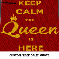 Custom Keep Calm the Queen Is Here Popular Quote crochet graphgan blanket pattern; c2c, cross stitch graph; pdf download; instant download