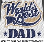 World's Best Dad Inspirational Father Quote Typography crochet graphgan blanket pattern; c2c, cross stitch graph; pdf download; instant download