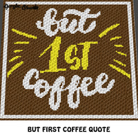 But First Coffee Popular Funny Quote Typography crochet graphgan blanket pattern; c2c, cross stitch graph; instant download