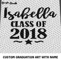 Custom Class of 2018 Graduation Art Personalized With Name 'Isabella' crochet graphgan blanket pattern; c2c, cross stitch graph; pdf download; instant download