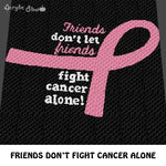 Friends Don't Let Friends Fight Cancer Alone Breast Cancer Awareness Inspirational Quote crochet graphgan blanket pattern; c2c, cross stitch graph; pdf download; instant download