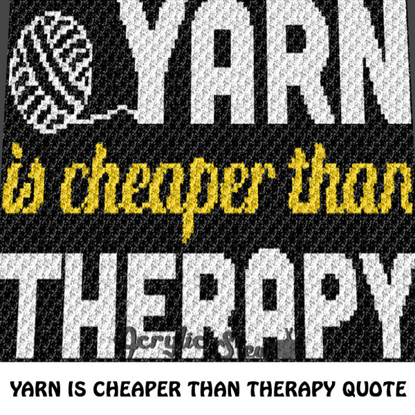 Yarn Is Cheaper Funny Crafting Quote crochet blanket pattern; c2c, graphgan; cross stitch graph; pdf download; instant download