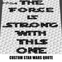 Custom The Force Is Strong With This One Star Wars Quote crochet graphgan blanket pattern; c2c, cross stitch graph; pdf download; instant download