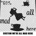 Custom We're All Mad Here Alice In Wonderland Teapot Novel and Movie Art crochet graphgan blanket pattern; c2c; single crochet; cross stitch; graph; pdf download; instant download