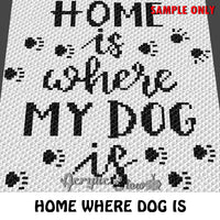 Home is Where the Dog Is Pet Dog Quote crochet blanket pattern; c2c, knitting, cross stitch graph; pdf download; instant download