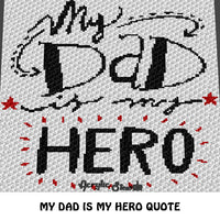 My Dad Is My Hero Inspirational Father Quote crochet blanket pattern; c2c, cross stitch graph; instant download