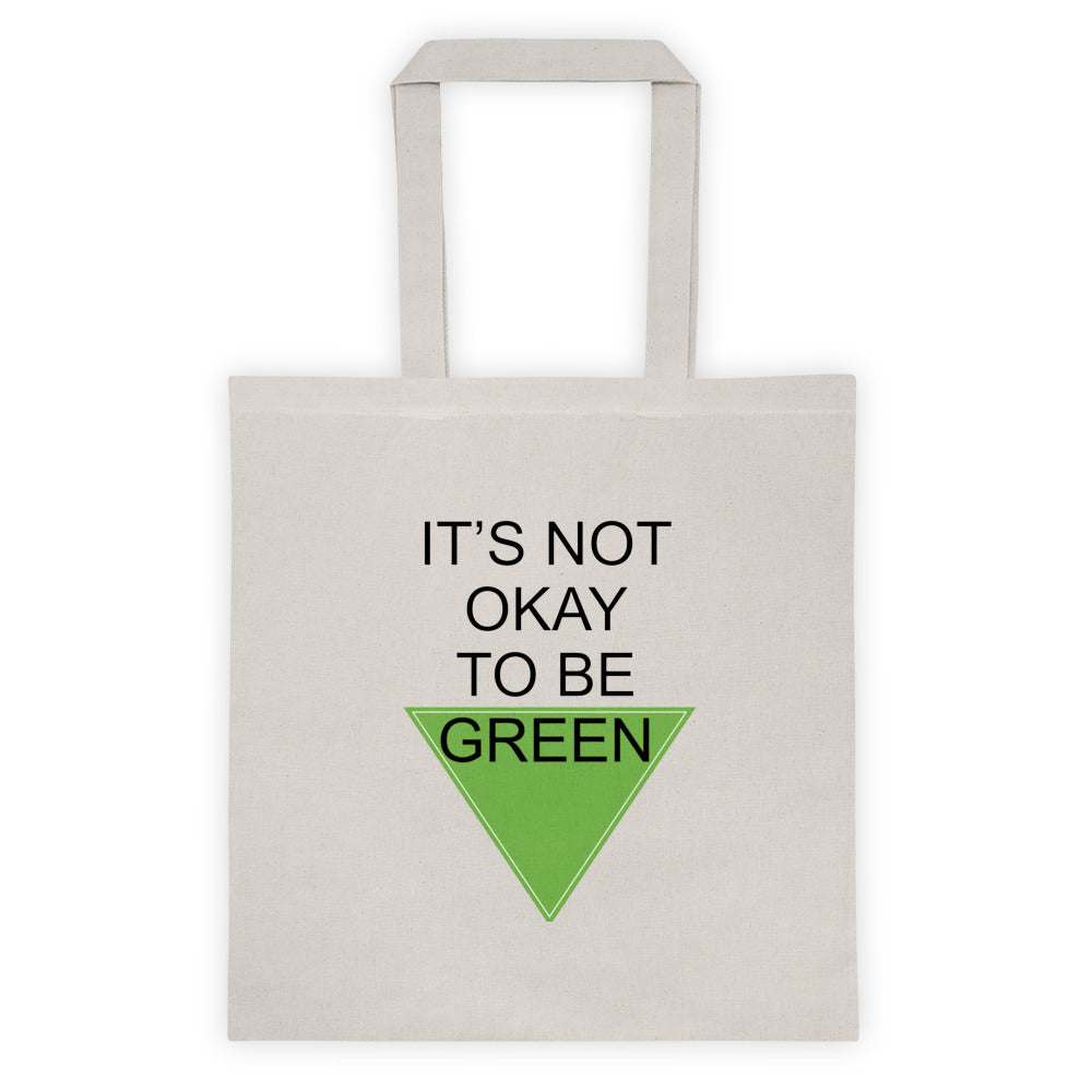 It's Not Okay To Be Green Tote