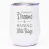 Chasing Dreams & Raising Wild Things - Wine Tumbler