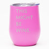 This Might Be Wine - Wine Tumbler