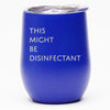This Might Be Disinfectant - Wine Tumbler