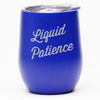 Liquid Patience - Wine Tumbler