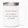Goal for Today: Out Stubborn the Tiny Version of Myself - Coffee Mug