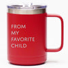 From My Favorite Child - Coffee Mug