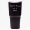 Goal for Today: Put On Pants - 30 oz Tumbler