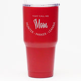 They Call Me Mom *CUSTOMIZED* - 30 oz Tumbler