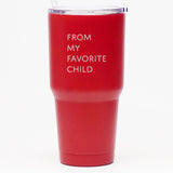 From My Favorite Child - 30 oz Tumbler