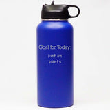 Goal for Today: Put On Pants - Sports Bottle