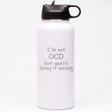 I'm Not OCD But You're Doing It Wrong - Sports Bottle