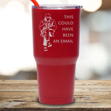 This Could Have Been An Email - 30 oz Tumbler
