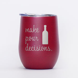 Make Pour Decisions - 12oz Wine Tumbler