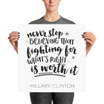 "HRC Print #2: ""Never stop believing that fighting for what's right is worth it"" - Hillary Clinton Quote - BLACK / SILVER - the M&K Design Studio"