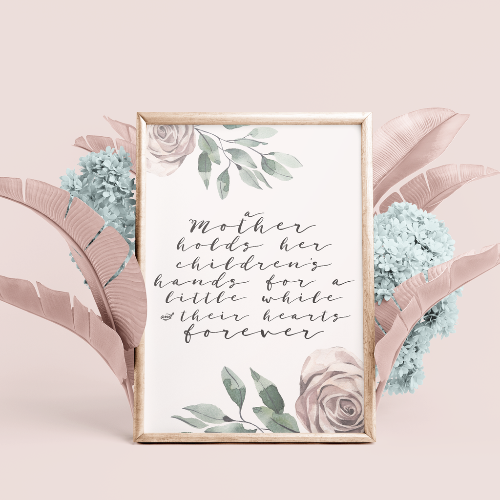 """A Mother holds her children's hands for a little while..."" Floral Accent Print - the M&K Design Studio"