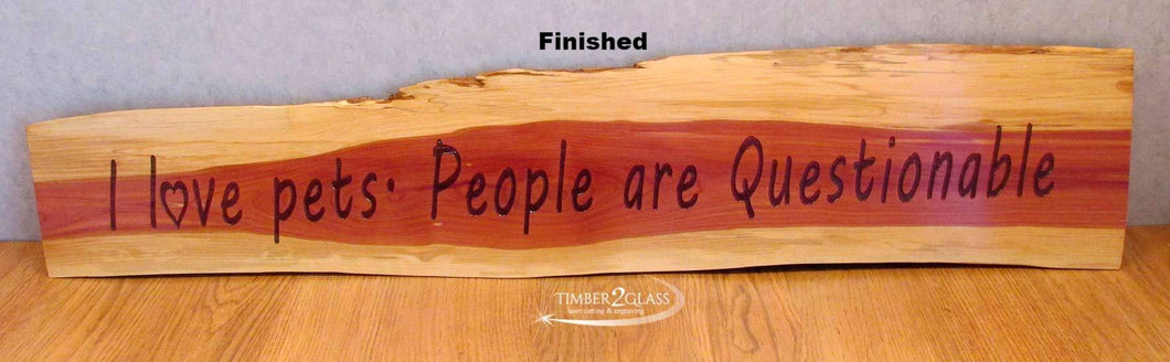 cedar sign, engraved cedar sign by Timber 2 Glass, I love Pets-People are Questionable cedar sign, wood signs, wooden signs, personalized signs