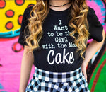 I want to be the girl with the most cake Hole tee shirt