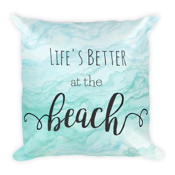 """Life's Better at the Beach"" Square Pillow w/ Insert"