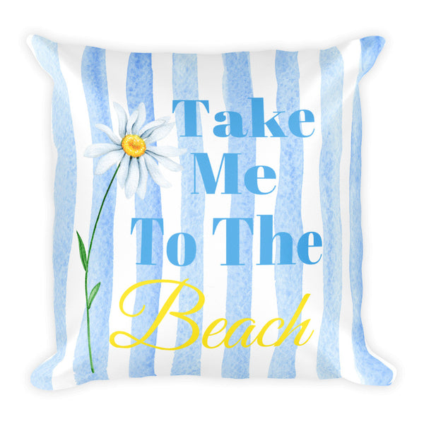 """Take Me To The Beach"" Square Pillow w/ Insert"
