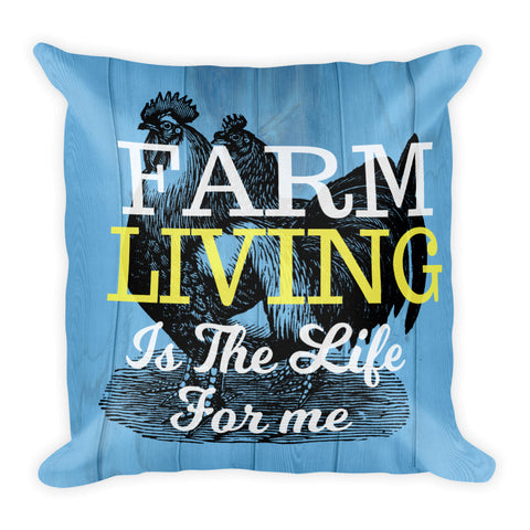 """Farm Living is the Life for Me"" Square Pillow w/ Insert"