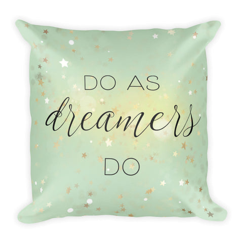 """Do As Dreamers Do"" Square Pillow Cover (cover only, no insert included)"