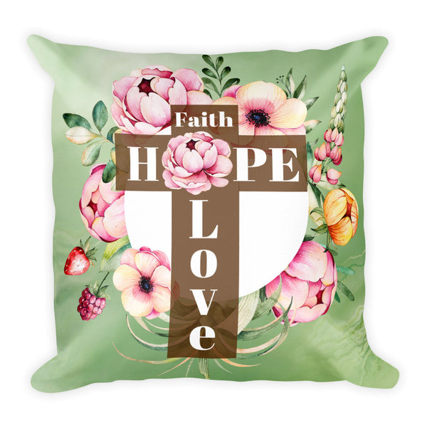 """Faith, Hope, Love"" (floral) Square Pillow w/ Insert"