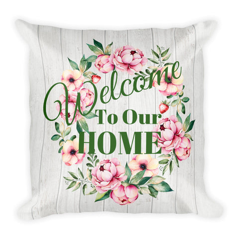 """Welcome to Our Home"" Square Pillow Cover (cover only, no insert included)"