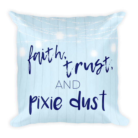 """Faith, Trust, and Pixie Dust"" Square Pillow w/ Insert"