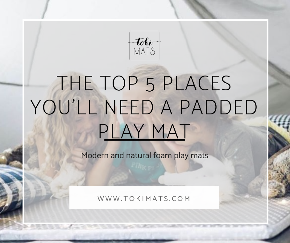 The Top 5 Places You'll Need a Padded Play Mat