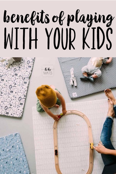 Benefits of playing with your kids - Toki Mats - Modern playmats for kids